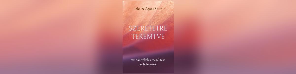 John és Agnes Sturt: Szeretetre teremtve, Az önértékelés megértése és fejlesztése