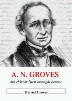 A.N. Groves, aki először Isten országát kereste