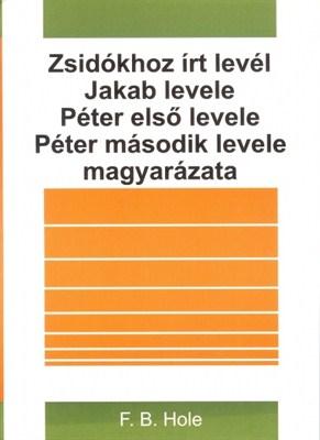 Zsidókhoz írt levél, Jakab levele, Péter első levele, Péter második levele magyarázata