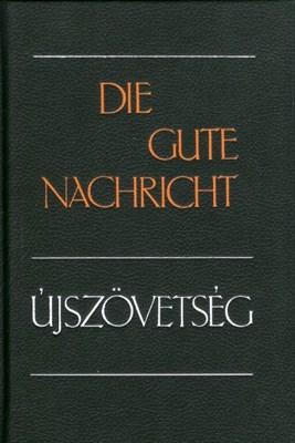 Újszövetség / Die Gute Nachricht (német-magyar) (keménytáblás)