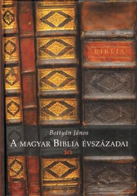A magyar Biblia évszázadai (Keménytáblás)