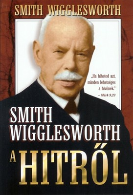 Smith Wigglesworth a hitről (papír)