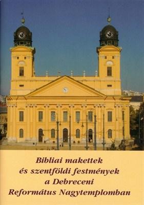 Bibliai makettek és szentföldi festmények a Debreceni Református Nagytemplomban (füzet)