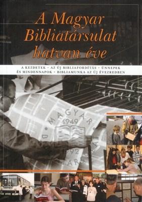 A Magyar Bibliatársulat hatvan éve (papír)