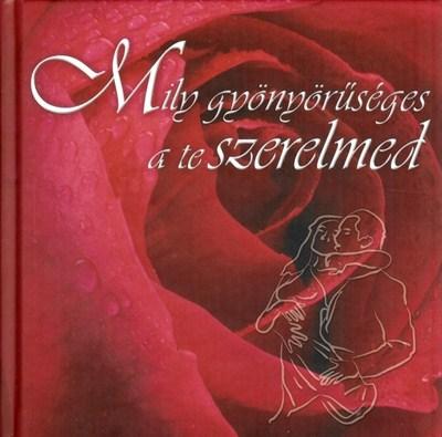 Mily gyönyörűséges a te szerelmed - piros rózsa (Keménytáblás)