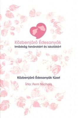 Közbenjáró édesanyák - imádság tanárokért és iskolákért (füzet)