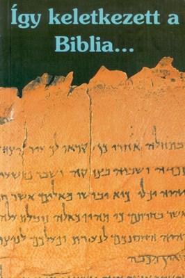 Így keletkezett a Biblia... (Papír)