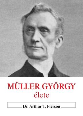 Müller György élete + Müller György naplójából + Az igazi hit és imádság (Papír)