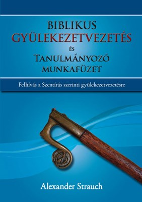 Biblikus gyülekezetvezetés és Tanulmányozó munkafüzet (Keménytáblás)