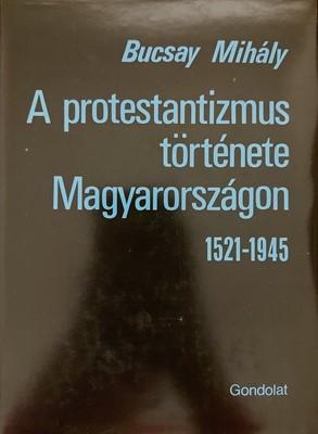 A protestantizmus története Magyarországon 1521-1945 (Keménytáblás) [Használt / antikvár példány]
