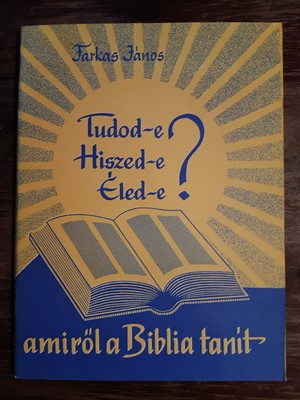 Tudod-e? Hiszed-e? Éled-e? amiről a Biblia tanít (Papír) [Antikvár könyv]