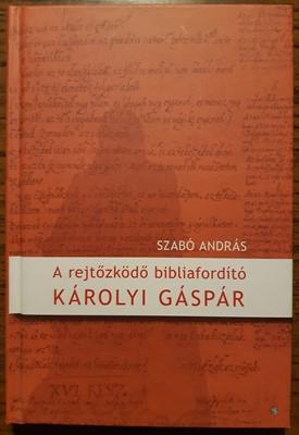A rejtőzködő bibliaforító - Károlyi Gáspár (Kemény) [Antikvár könyv]