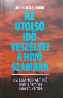 Az utolsó idő veszélyei a hívő számára - Az emancipált nő, mint a férfihez intézett kérdés (Papír) [Antikvár könyv]