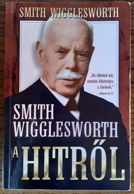 Smith Wigglesworth a hitről (Papír) [Antikvár könyv]