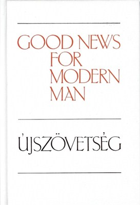 Újszövetség - Good News for Modern Man (angol-magyar) (keménytáblás)