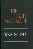 Újszövetség / Die Gute Nachricht (német-magyar)