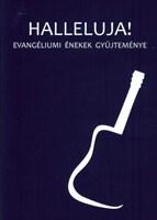 Halleluja! Evangéliumi énekek gyűjteménye - kemény fedél (keménytáblás)