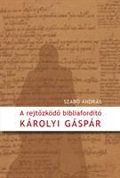 A rejtőzködő bibliaforító - Károlyi Gáspár