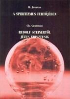 A spiritizmus fertőjében - Rudolf Steinertől Jézus Krisztusig