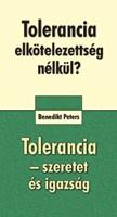 Tolerancia elkötelezettség nélkül? + Tolerancia - szeretet és igazság