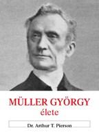 Müller György élete + Müller György naplójából + Az igazi hit és imádság
